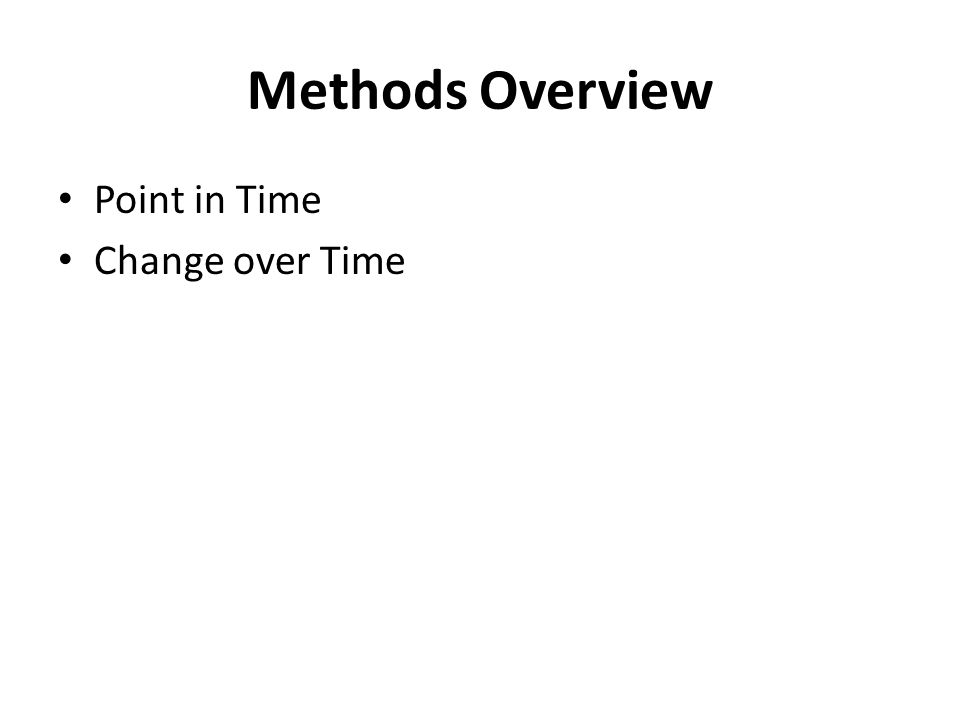 Methods Overview Point in Time Change over Time