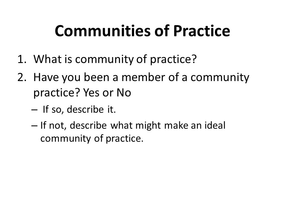 Communities of Practice 1.What is community of practice.