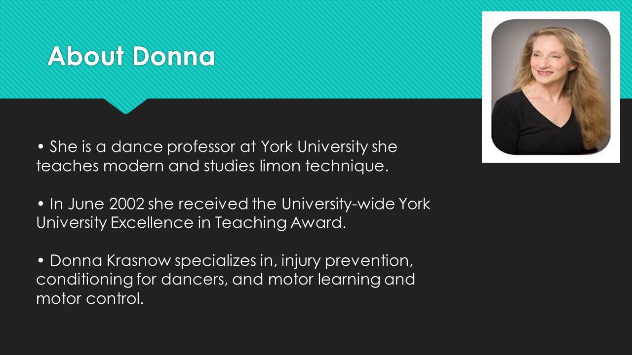 About Donna She is a dance professor at York University she teaches modern and studies limon technique.