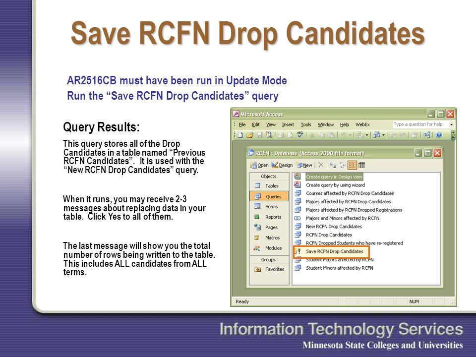 Save RCFN Drop Candidates AR2516CB must have been run in Update Mode Run the Save RCFN Drop Candidates query Query Results: This query stores all of the Drop Candidates in a table named Previous RCFN Candidates .