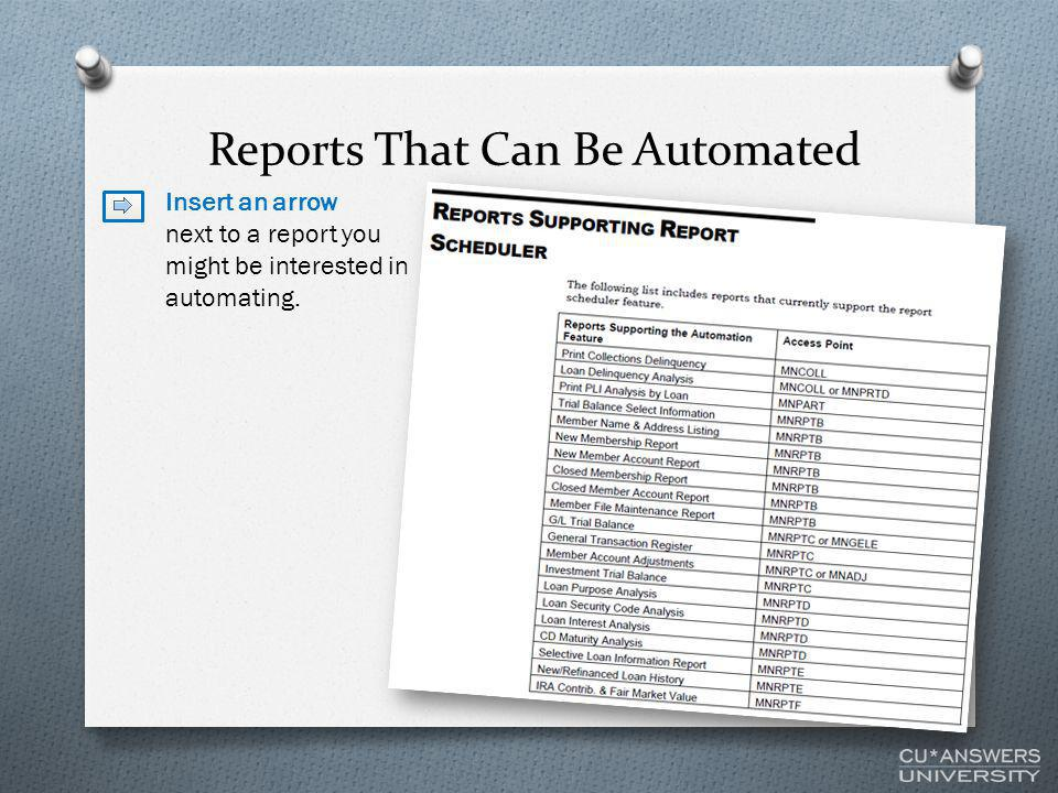 Reports That Can Be Automated Insert an arrow next to a report you might be interested in automating.