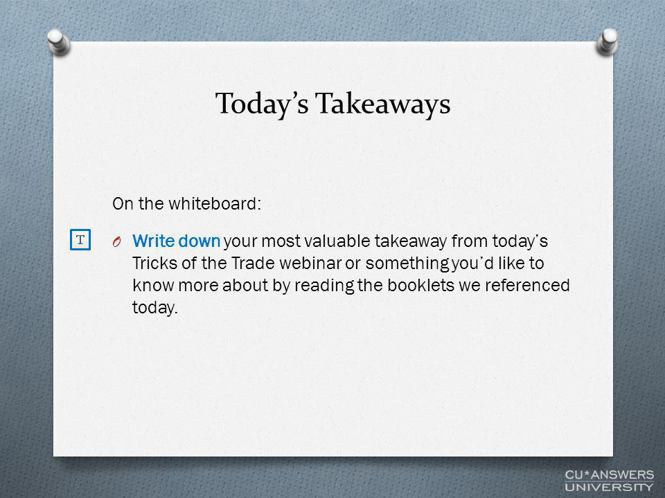Today's Takeaways On the whiteboard: O Write down your most valuable takeaway from today's Tricks of the Trade webinar or something you'd like to know