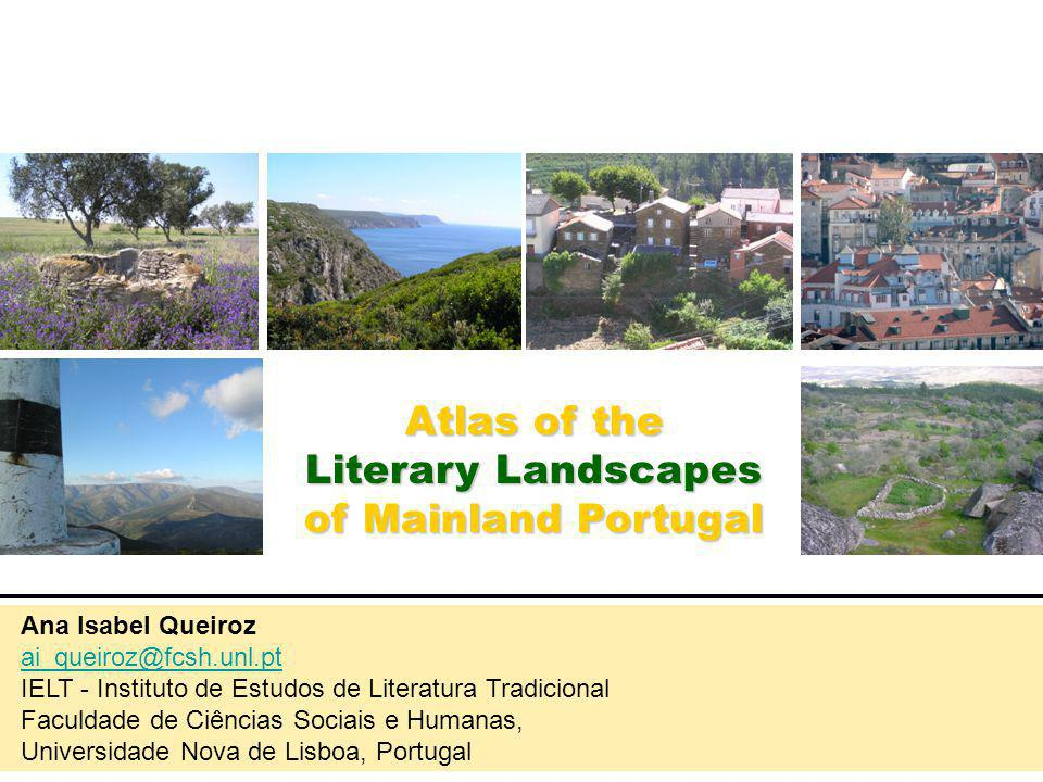 Atlas of the Literary Landscapes of Mainland Portugal Ana Isabel Queiroz ai_queiroz@fcsh.unl.pt IELT - Instituto de Estudos de Literatura Tradicional