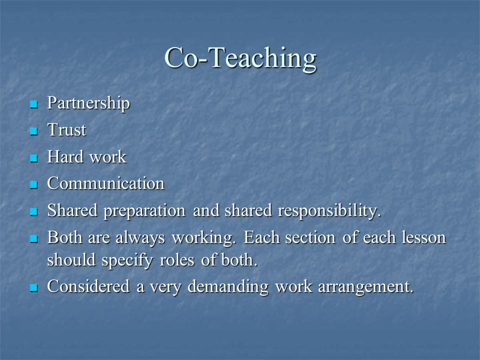 Co-Teaching Partnership Partnership Trust Trust Hard work Hard work Communication Communication Shared preparation and shared responsibility.