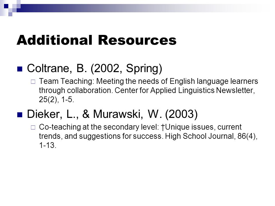 Additional Resources Coltrane, B. (2002, Spring)  Team Teaching: Meeting the needs of English language learners through collaboration. Center for App