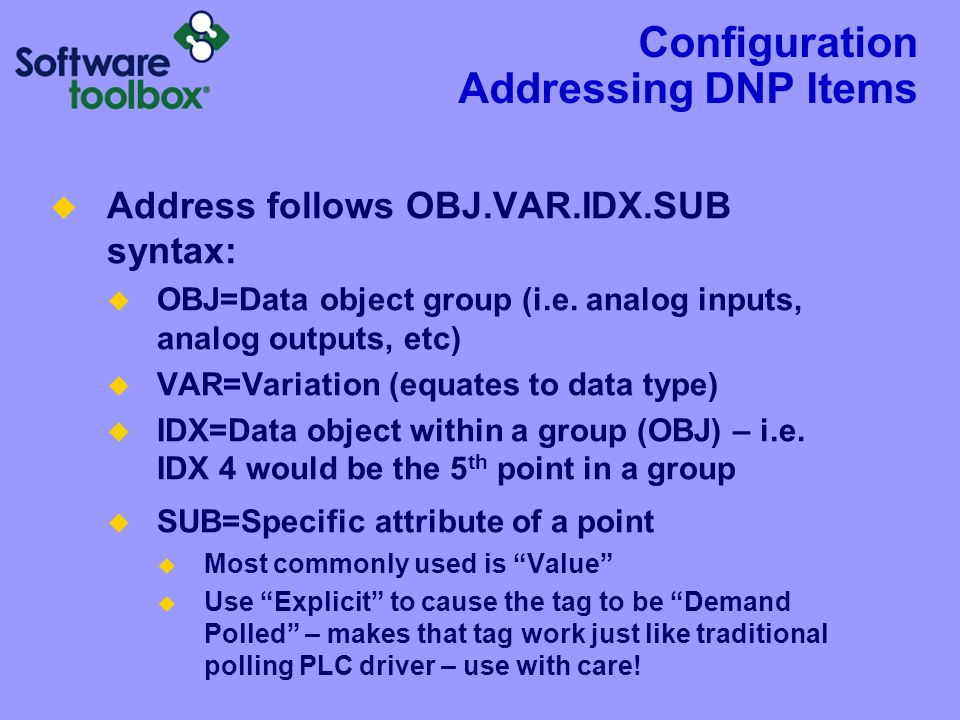 Configuration Addressing DNP Items  Address follows OBJ.VAR.IDX.SUB syntax:  OBJ=Data object group (i.e. analog inputs, analog outputs, etc)  VAR=V