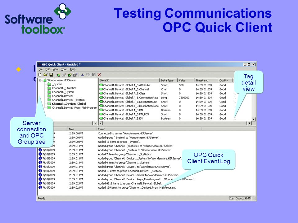 Testing Communications OPC Quick Client  If launched from the Server, it will auto-populate all tags configured in the Server Server connection and O