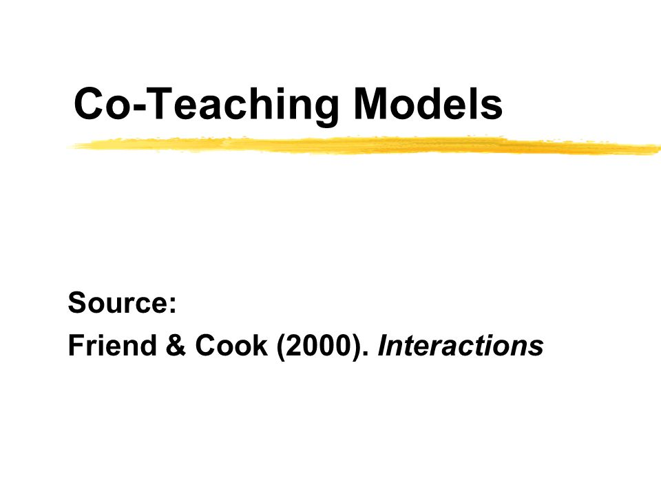 Co-Teaching Models Source: Friend & Cook (2000). Interactions