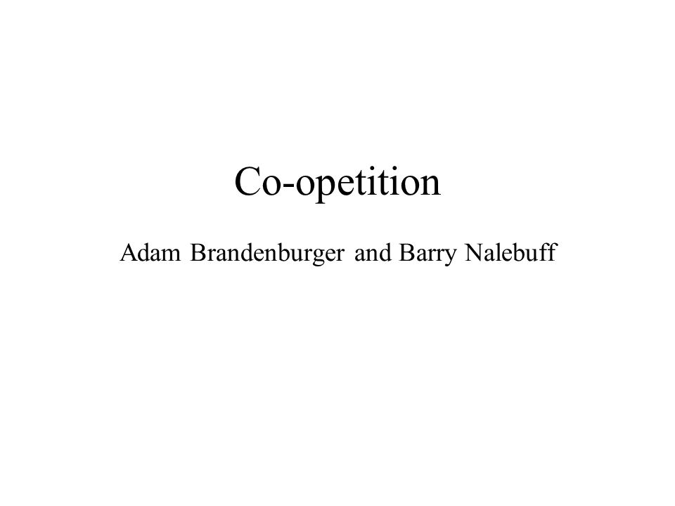 Co-opetition Adam Brandenburger and Barry Nalebuff
