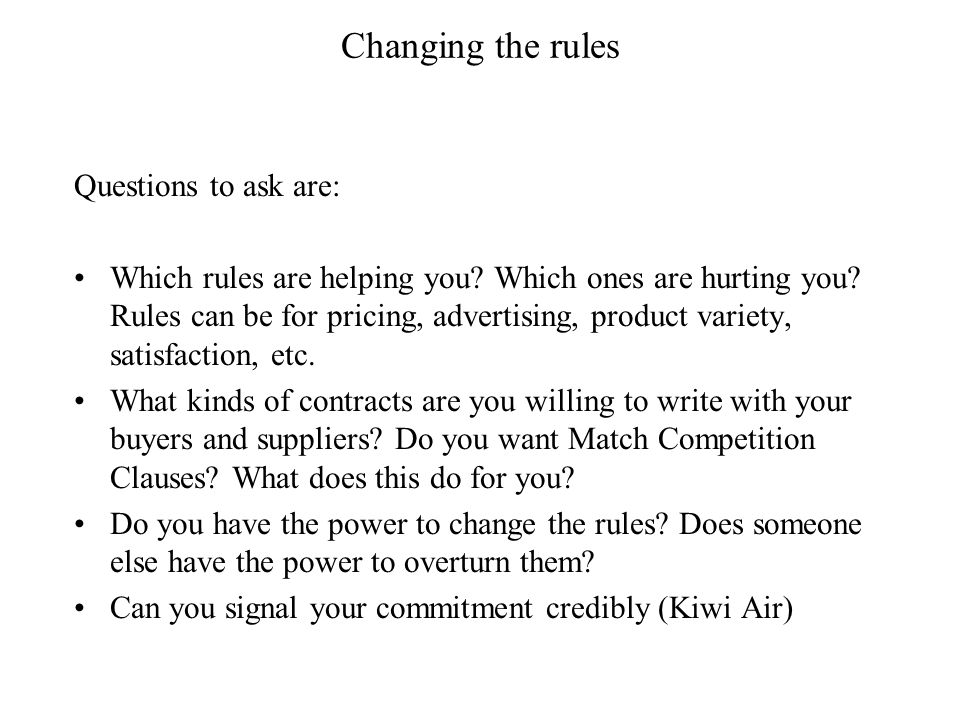Changing the rules Questions to ask are: Which rules are helping you.