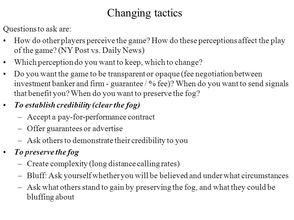 Changing tactics Questions to ask are: How do other players perceive the game.
