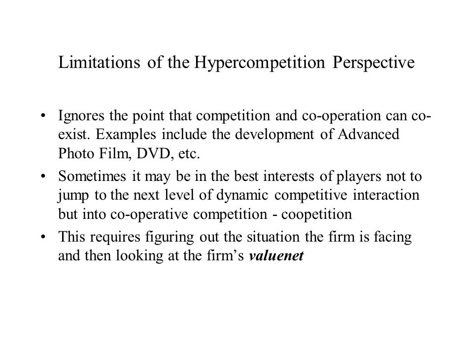 Limitations of the Hypercompetition Perspective Ignores the point that competition and co-operation can co- exist.