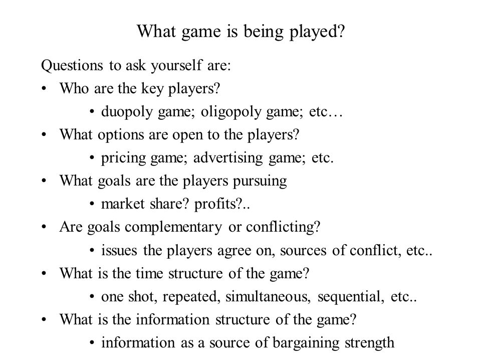 What game is being played. Questions to ask yourself are: Who are the key players.