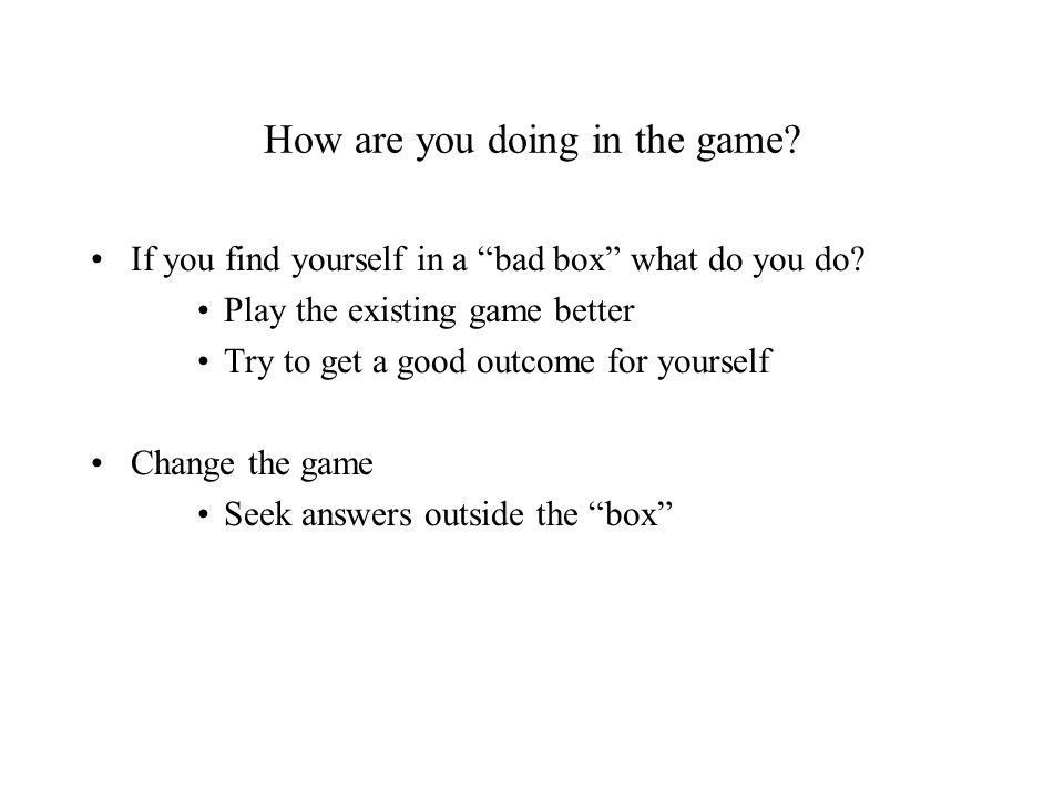 How are you doing in the game. If you find yourself in a bad box what do you do.