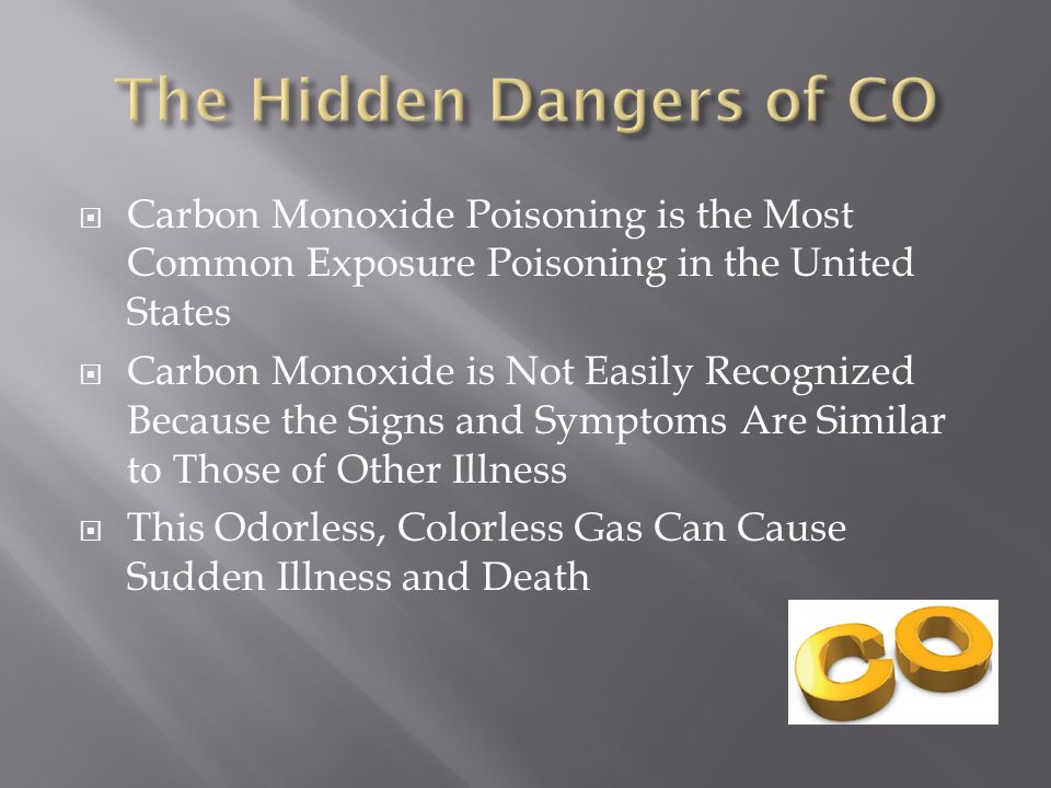 Carbon Monoxide Poisoning is the Most Common Exposure Poisoning in the United States  Carbon Monoxide is Not Easily Recognized Because the Signs an