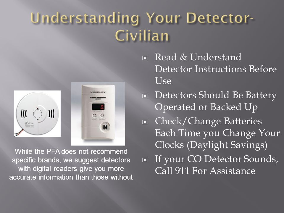  Read & Understand Detector Instructions Before Use  Detectors Should Be Battery Operated or Backed Up  Check/Change Batteries Each Time you Change
