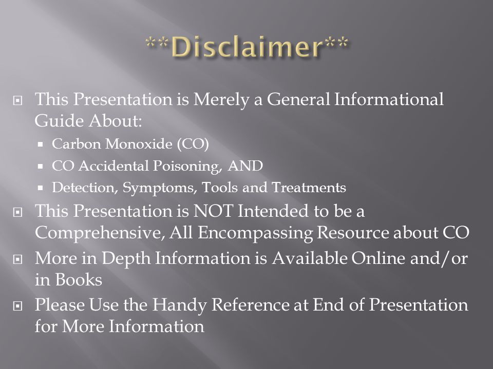  This Presentation is Merely a General Informational Guide About:  Carbon Monoxide (CO)  CO Accidental Poisoning, AND  Detection, Symptoms, Tools