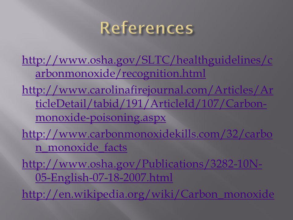 http://www.osha.gov/SLTC/healthguidelines/c arbonmonoxide/recognition.html http://www.carolinafirejournal.com/Articles/Ar ticleDetail/tabid/191/Articl