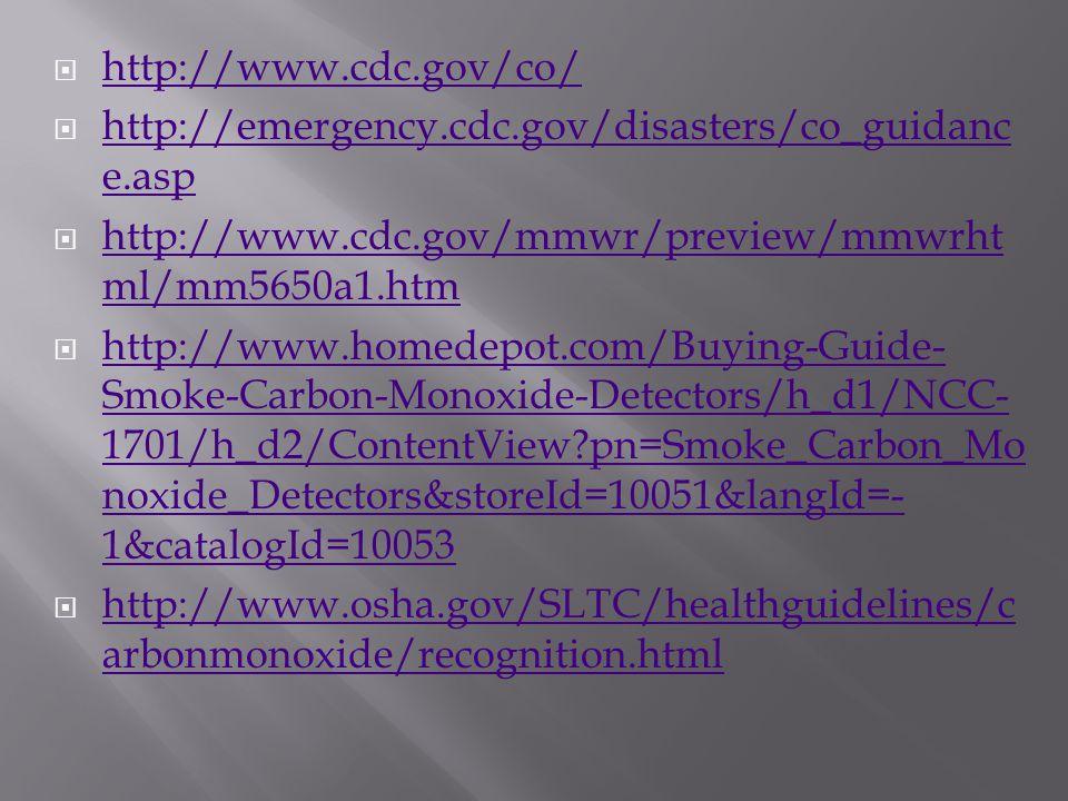  http://www.cdc.gov/co/ http://www.cdc.gov/co/  http://emergency.cdc.gov/disasters/co_guidanc e.asp http://emergency.cdc.gov/disasters/co_guidanc e.