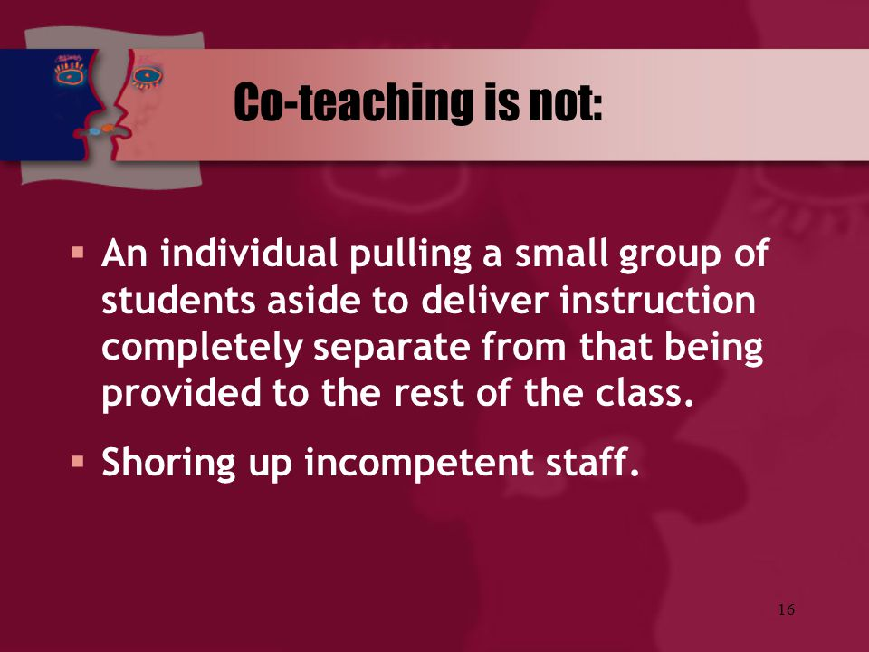 16  An individual pulling a small group of students aside to deliver instruction completely separate from that being provided to the rest of the clas