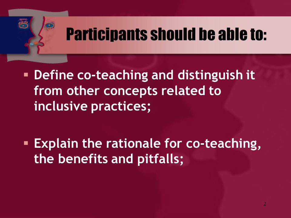 2 Participants should be able to:  Define co-teaching and distinguish it from other concepts related to inclusive practices;  Explain the rationale