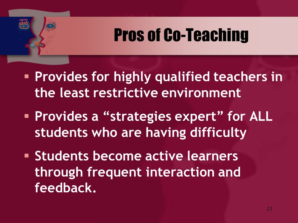 """21 Pros of Co-Teaching  Provides for highly qualified teachers in the least restrictive environment  Provides a """"strategies expert"""" for ALL students"""