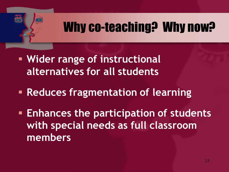 25  Wider range of instructional alternatives for all students  Reduces fragmentation of learning  Enhances the participation of students with spec