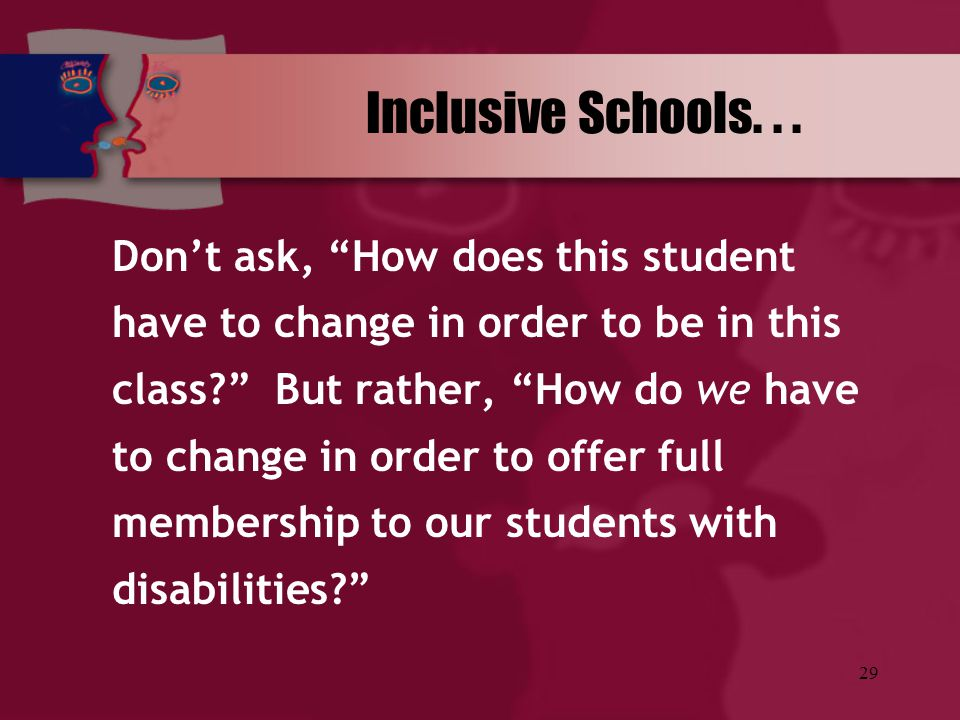 """29 Inclusive Schools... Don't ask, """"How does this student have to change in order to be in this class?"""" But rather, """"How do we have to change in order"""
