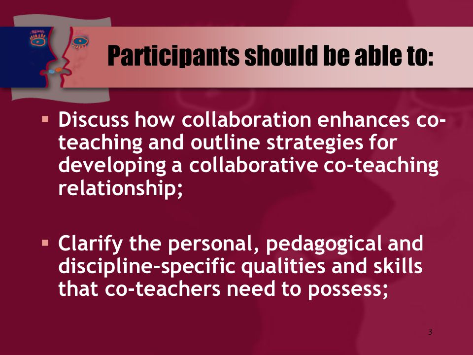 3 Participants should be able to:  Discuss how collaboration enhances co- teaching and outline strategies for developing a collaborative co-teaching