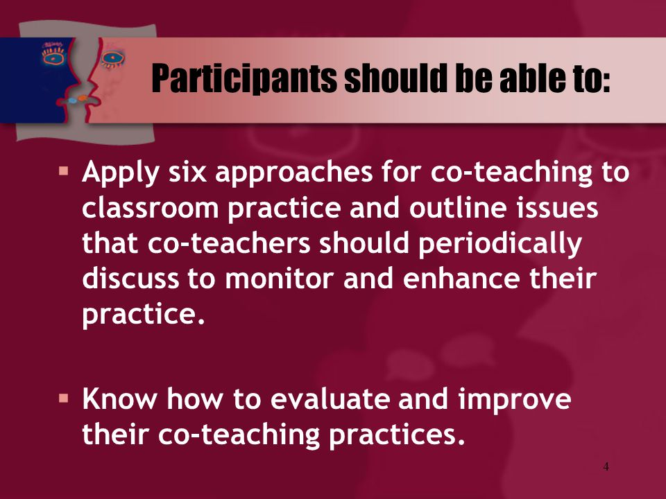 4  Apply six approaches for co-teaching to classroom practice and outline issues that co-teachers should periodically discuss to monitor and enhance