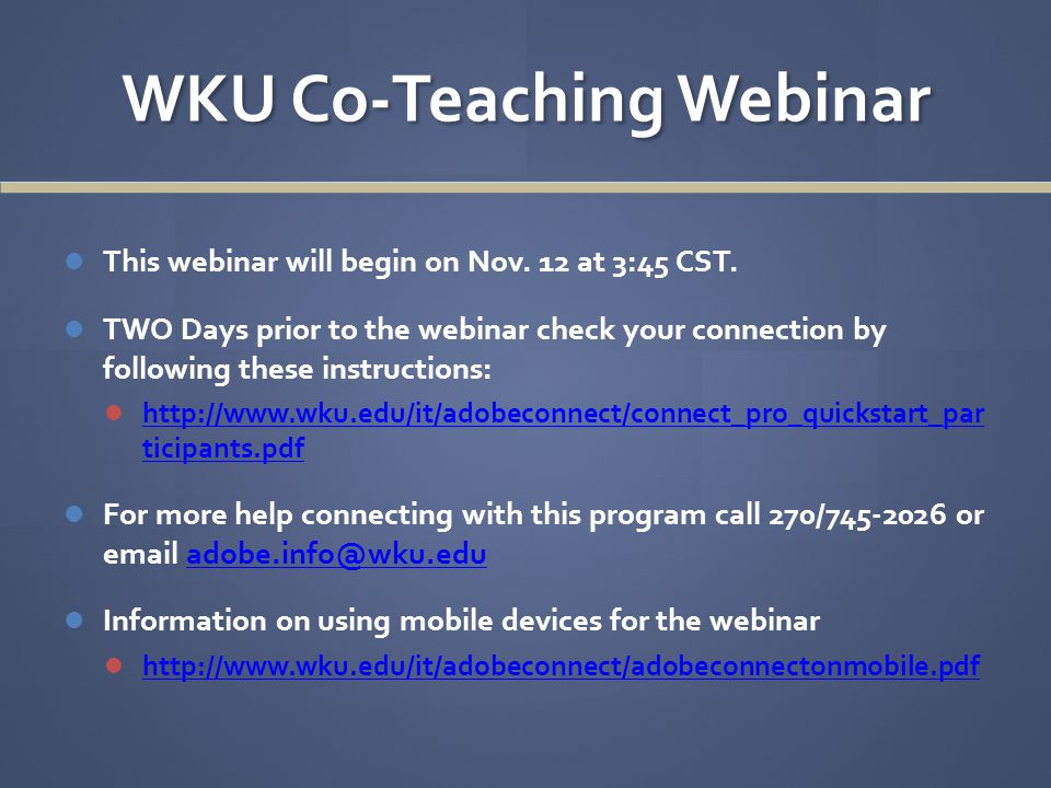 WKU Co-Teaching Webinar This webinar will begin on Nov. 12 at 3:45 CST. TWO Days prior to the webinar check your connection by following these instruc
