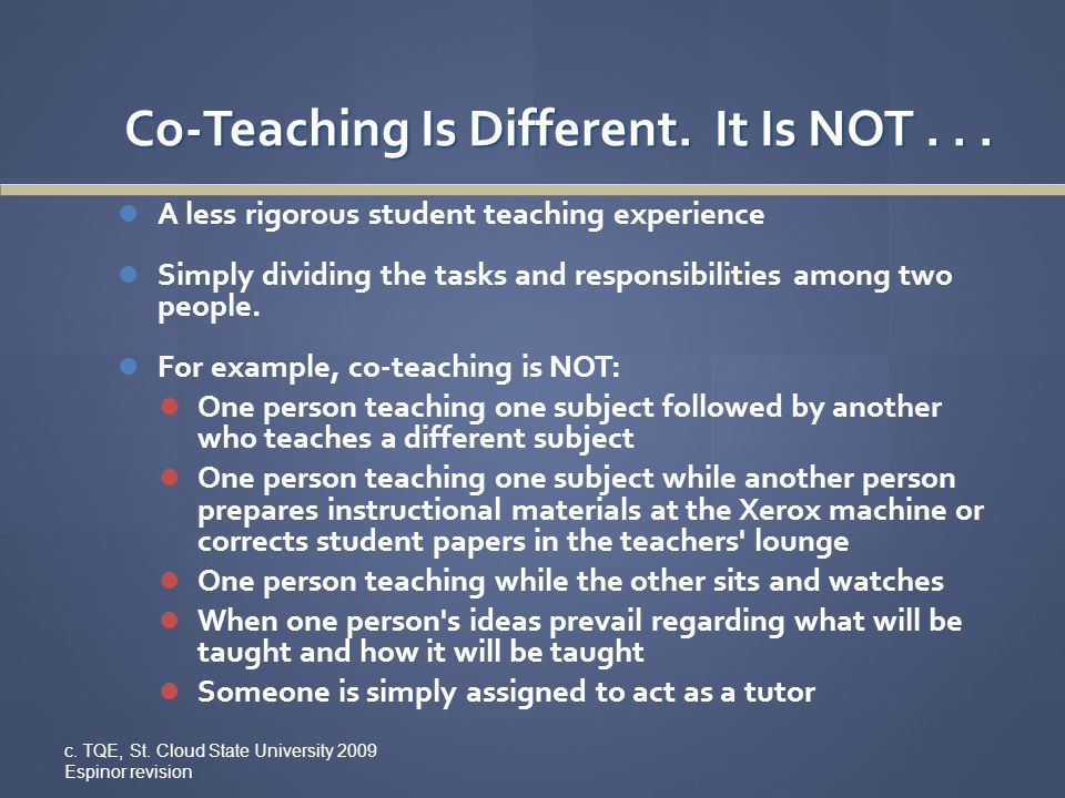 Co-Teaching Is Different. It Is NOT... A less rigorous student teaching experience Simply dividing the tasks and responsibilities among two people. Fo