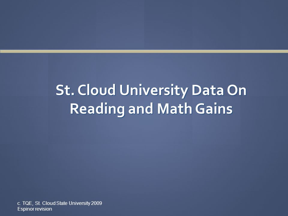 St. Cloud University Data On Reading and Math Gains c. TQE, St. Cloud State University 2009 Espinor revision