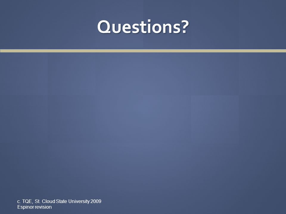Questions? c. TQE, St. Cloud State University 2009 Espinor revision