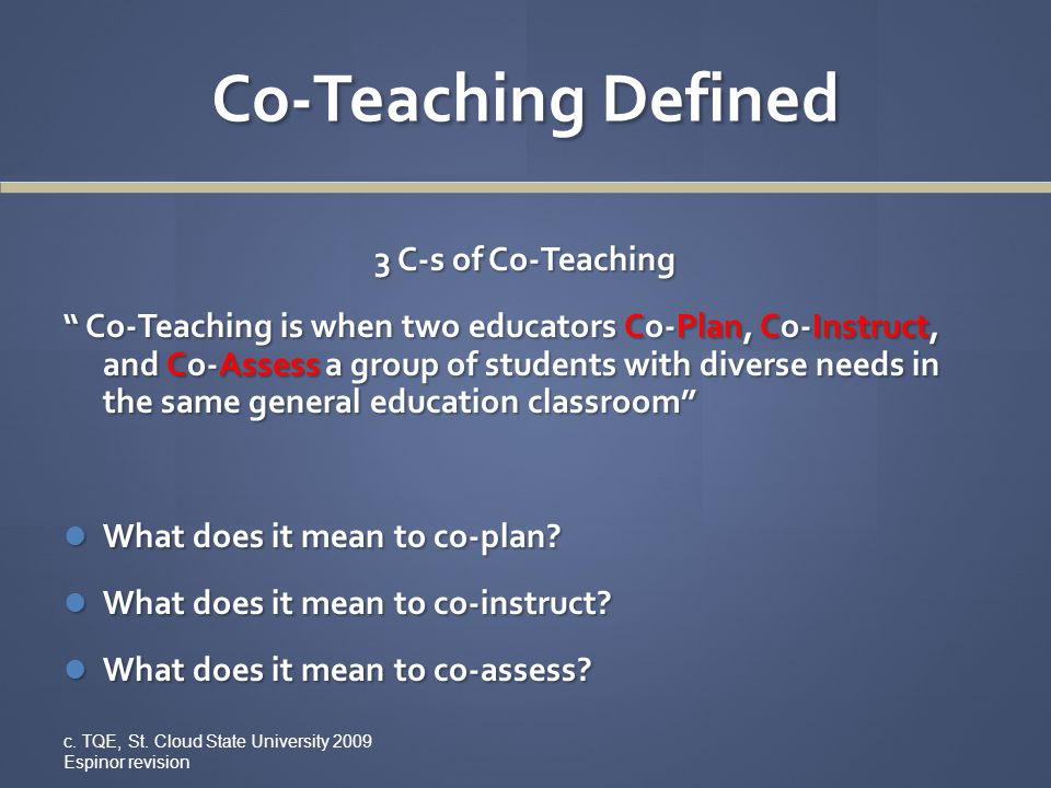 Assumptions of Co-Teaching Two educators working collaboratively better meet the needs of learners.