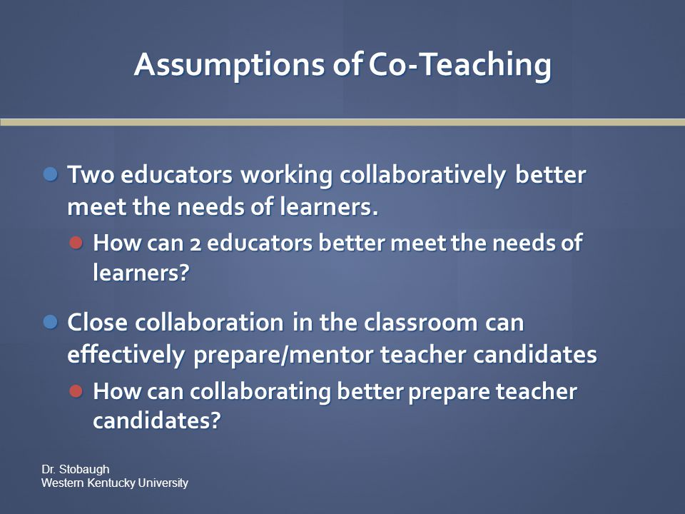 Co-teaching Strategies One Teach, One Observe – one teacher has primary instructional responsibility while the other gathers specific observational information on students or the (instructing) teacher.