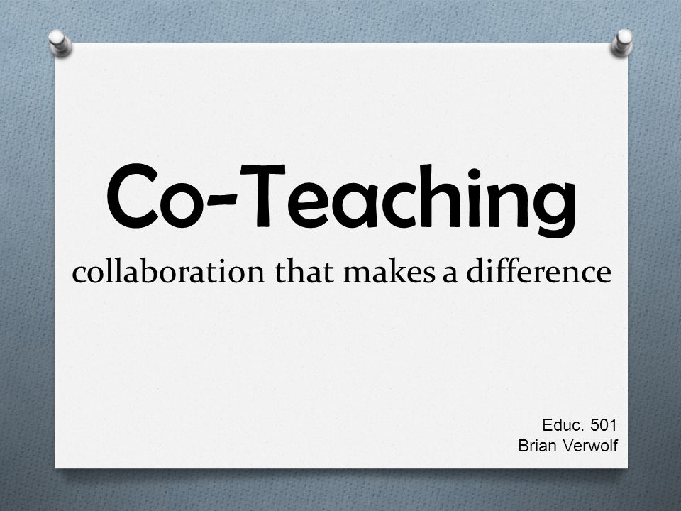 Co-Teaching collaboration that makes a difference Educ. 501 Brian Verwolf