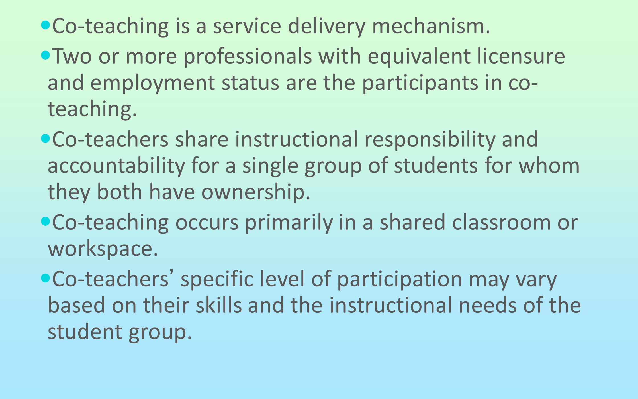 Co-teaching is a service delivery mechanism. Two or more professionals with equivalent licensure and employment status are the participants in co- tea