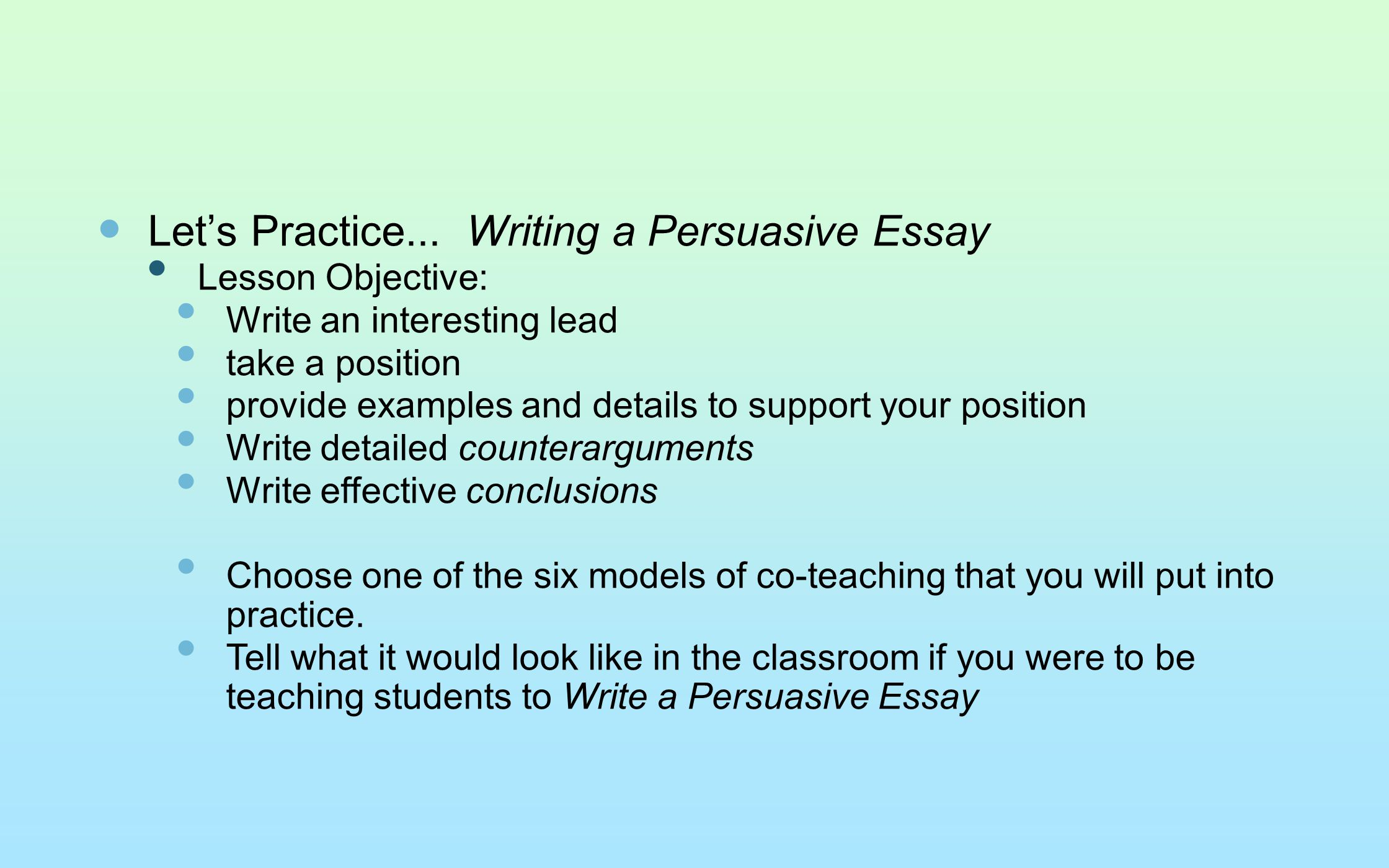 Let's Practice... Writing a Persuasive Essay Lesson Objective: Write an interesting lead take a position provide examples and details to support your
