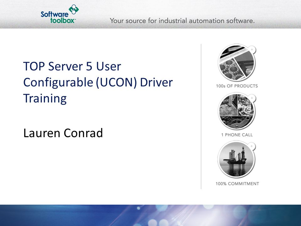 TOP Server 5 User Configurable (UCON) Driver Training Lauren Conrad