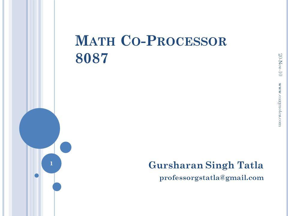 M ATH C O -P ROCESSOR 8087 Gursharan Singh Tatla professorgstatla@gmail.com 20-Nov-10 1 www.eazynotes.com