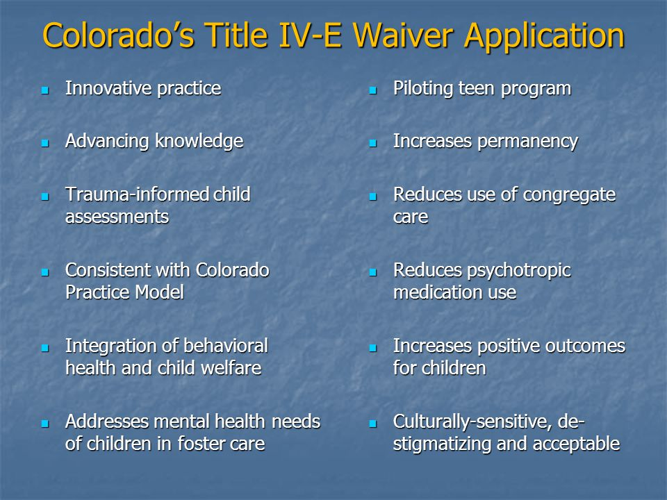 Colorado's Title IV-E Waiver Application Innovative practice Innovative practice Advancing knowledge Advancing knowledge Trauma-informed child assessm