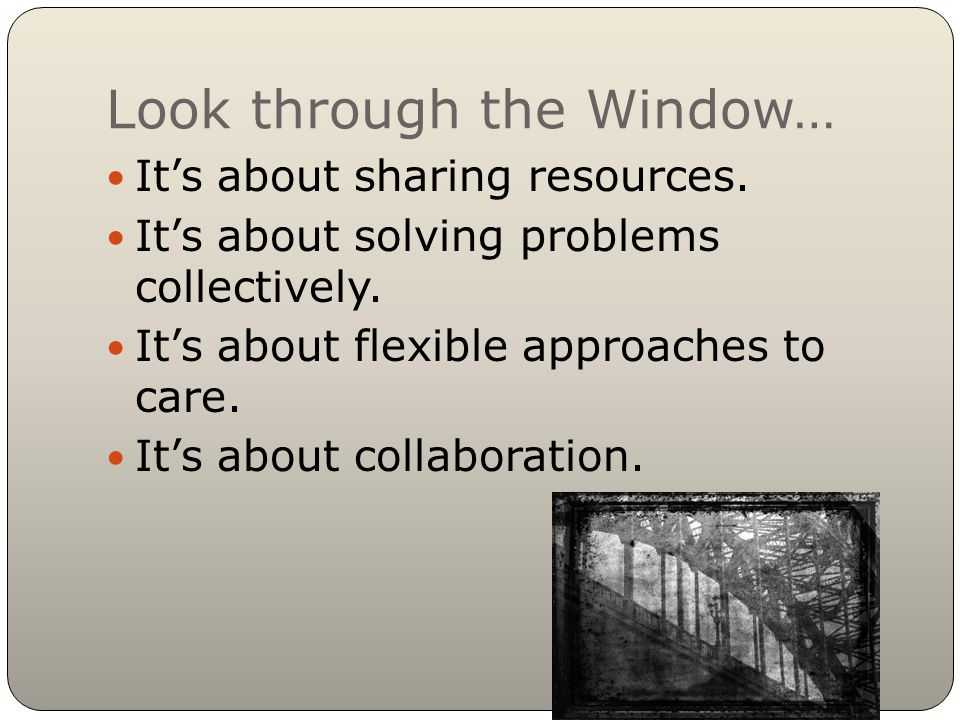 Look through the Window… It's about sharing resources.