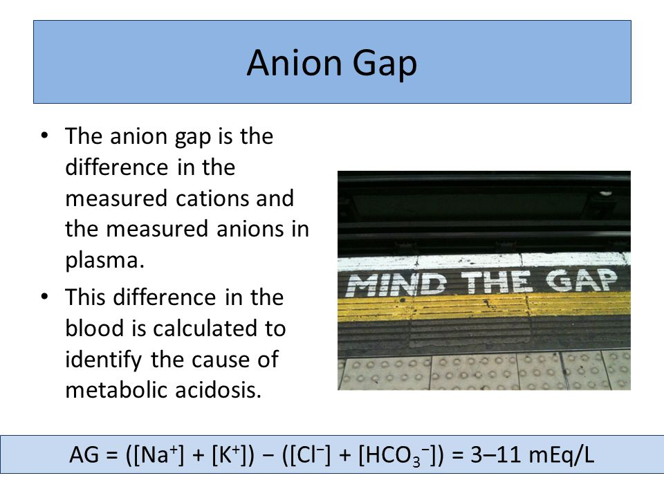 Anion Gap The anion gap is the difference in the measured cations and the measured anions in plasma. This difference in the blood is calculated to ide