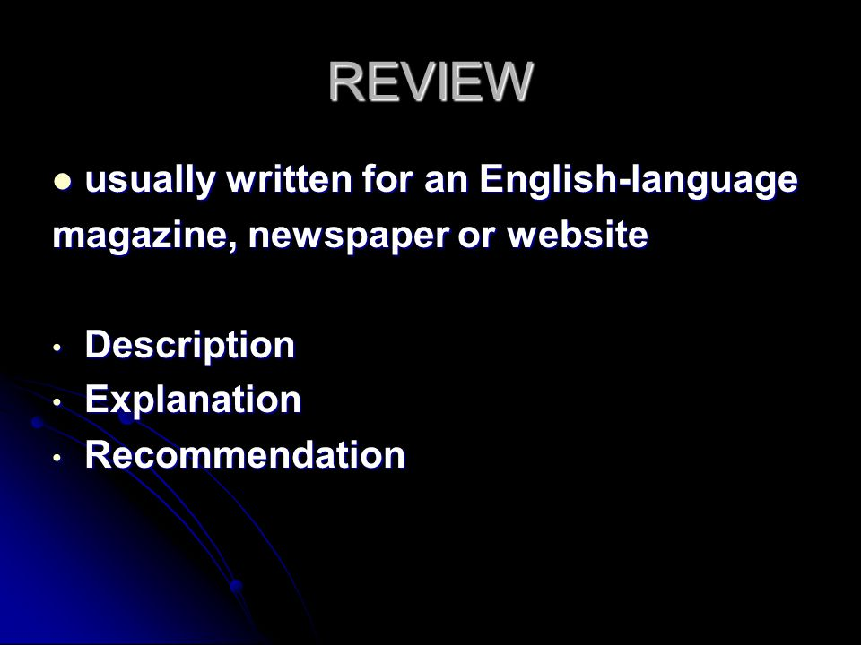 REVIEW usually written for an English-language usually written for an English-language magazine, newspaper or website Description Description Explanat