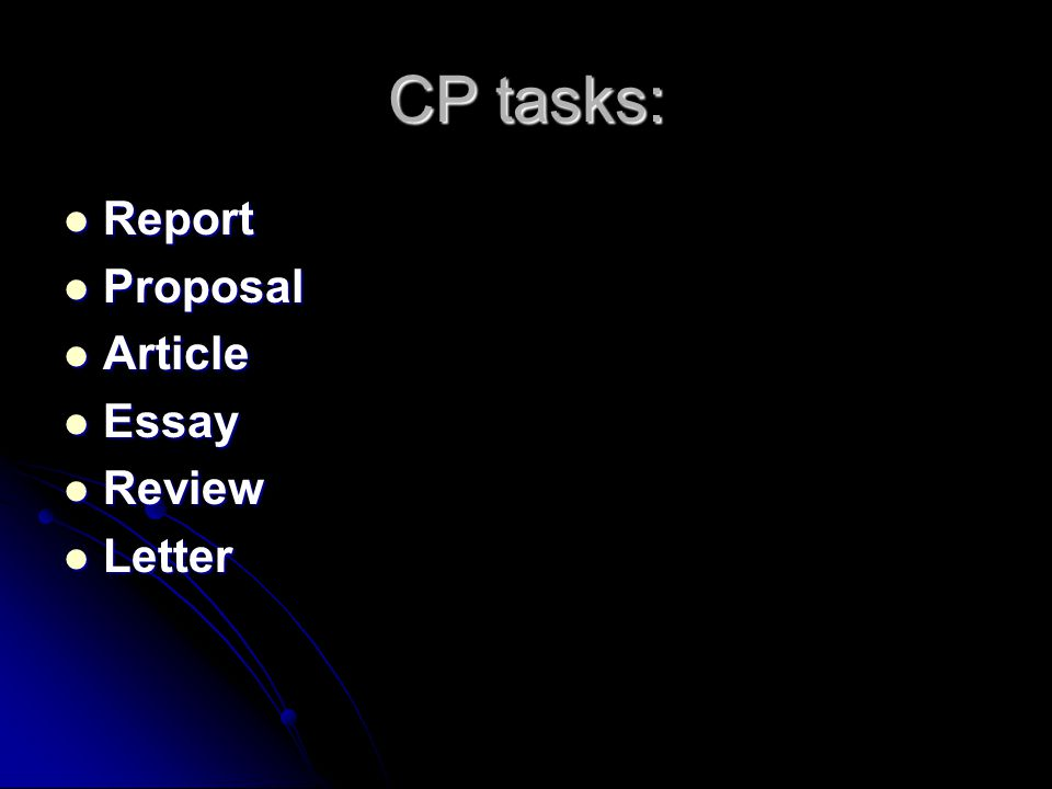 CP tasks: Report Report Proposal Proposal Article Article Essay Essay Review Review Letter Letter