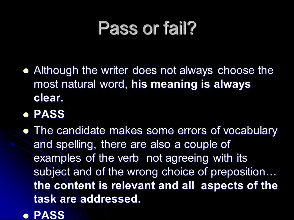 Pass or fail? Although the writer does not always choose the most natural word, his meaning is always clear. Although the writer does not always choos