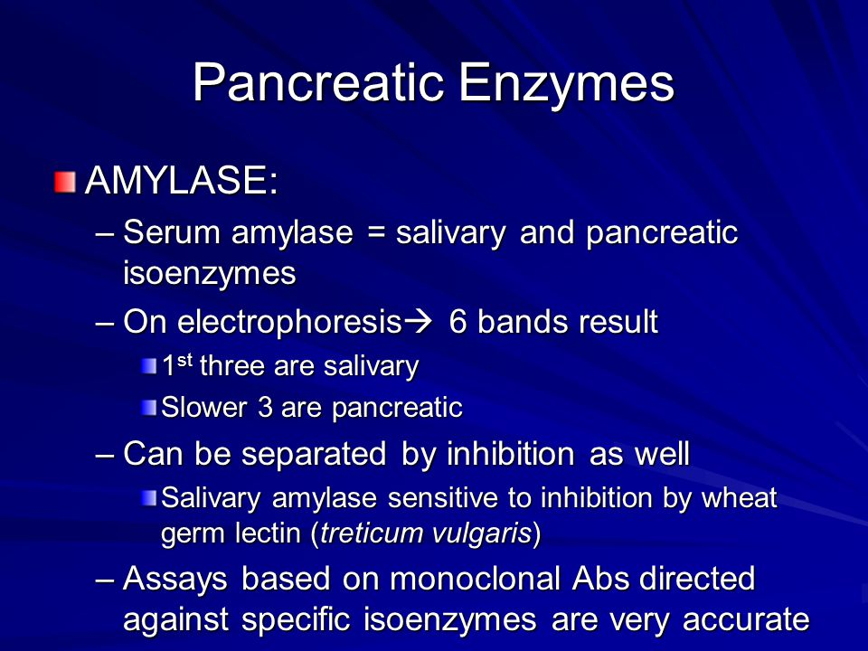 Pancreatic Enzymes AMYLASE: –Serum amylase = salivary and pancreatic isoenzymes –On electrophoresis  6 bands result 1 st three are salivary Slower 3