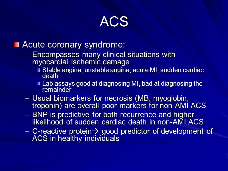ACS Acute coronary syndrome: –Encompasses many clinical situations with myocardial ischemic damage Stable angina, unstable angina, acute MI, sudden ca