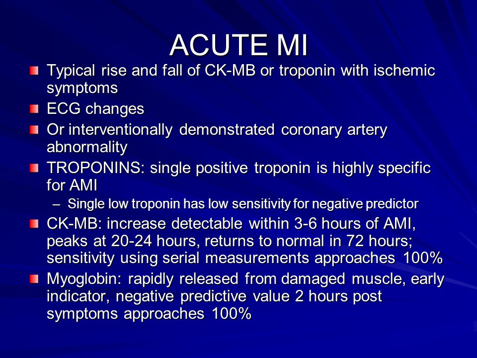 ACUTE MI Typical rise and fall of CK-MB or troponin with ischemic symptoms ECG changes Or interventionally demonstrated coronary artery abnormality TR